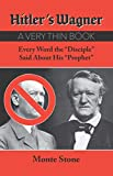 "Hitler's Wagner: A Very Thin Book Every Word the ""Disciple"" Said About His ""Prophet"""