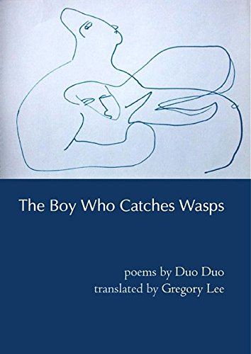 The Boy Who Catches Wasps: Selected Poetry of Duo Duo (Mandarin Chinese and English Edition) Duo Duo
