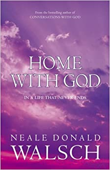 Home With God In A Life That Never Ends - A Wonderous Message Of Love In A Final Conversation With God by Neale Donald Walsch (2006-08-01)