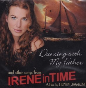 Dancing with My Father and Other Songs from Irene in Time (A Film by Henry Jaglom)