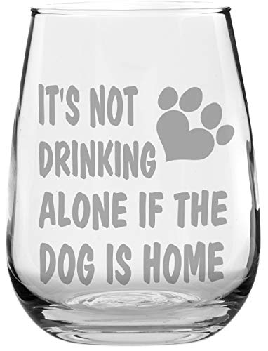 - Stemless Funny Wine Glass - It's Not Drinking Alone if the Dog is Home - Makes a Great Gift Under $10