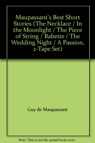 Maupassant's Best Short Stories (The Necklace / In the Moonlight / The Piece of String / Babette / The Wedding Night / A Passion, 2-Tape Set)