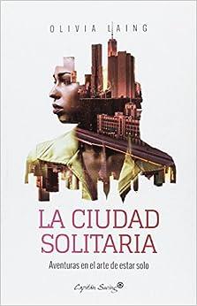 La ciudad solitaria: Aventuras en el arte de estar solo (ENSAYO)