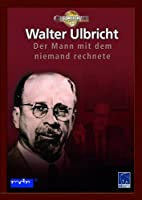 Walter Ulbricht - Der Mann, mit dem niemand rechnete
