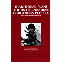 Traditional Plant Foods of Canadian Indigenous Peoples: Nutrition, Botany and Use