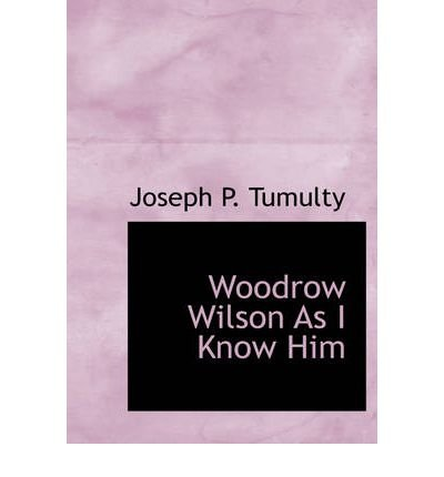 Woodrow Wilson as I Know Him (Paperback) - Common ebook