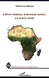 L'Etat fédéral d'Afrique noire : la seule issue (IREA (Institut de recherche et d'études africaines)) (French Edition)