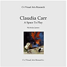 Claudia Carr: A Space to Play: Cv/Visual Arts Research, Book 108 Audiobook by Nicholas James Narrated by Dana Brewer Harris