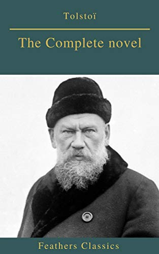 Tolstoï : The Complete novel (Feathers Classics) (English Edition)
