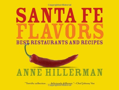 Santa Fe Flavors: Best Restaurants and Recipes by Gibbs Smith