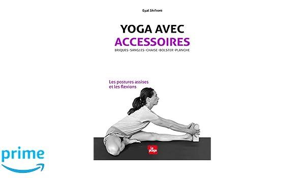 Yoga avec accessoires - Les postures assises et les flexions ...
