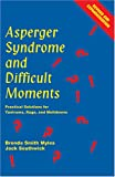 Asperger Syndrome and Difficult Moments, Brenda Smith Myles and Jack Southwick, 1931282706
