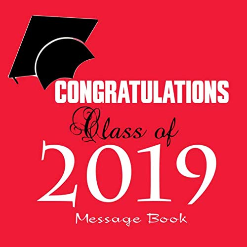 Congratulations Class Of 2019 Message Book: Large Square Guest Book Keepsake Scrapbook Memory Year Book For High School College, University With Gift ... Friends To Write In (Graduation Collections) -
