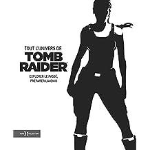Tout l'univers de Tomb Raider: Explorer le passé, préparer l'avenir