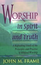 Worship in Spirit and Truth, A Refreshing…