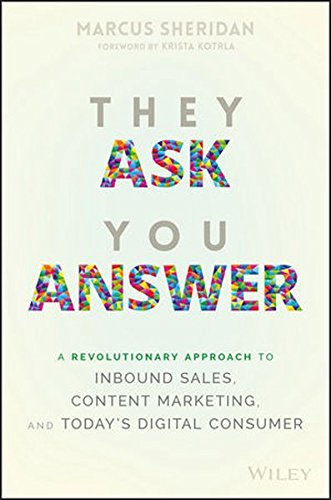 They Ask You Answer: A Revolutionary Approach to Inbound Sales, Content Marketing,...