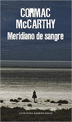 Meridiano de sangre (Literatura Random House): Amazon.es: McCarthy, Cormac, Luis Murillo Fort;: Libros