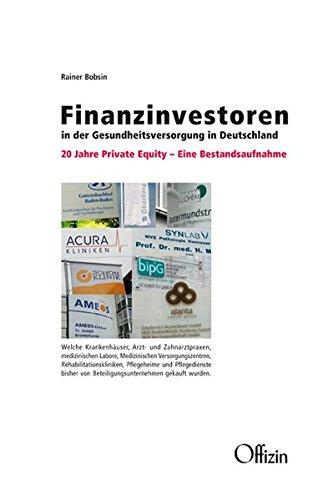 Finanzinvestoren in der Gesundheitsversorgung in Deutschland: 20 Jahre Private Equity - Eine Bestandsaufnahme Taschenbuch – 15. Juni 2018 Rainer Bobsin Offizin Hannover 3945447224 Gesundheitswesen