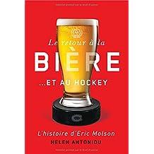 Retour à la bière. et au Hockey (Le): Histoire d'Eric Molson (L')