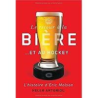 Retour à la bière... et au Hockey (Le): Histoire d'Eric Molson (L')