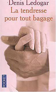 La Tendresse Pour Tout Bagage Denis Ledogar Babelio