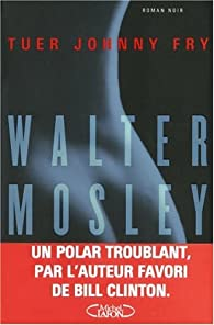 Tuer Johnny Fry par Walter Mosley