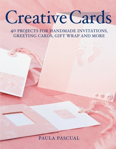 Creative Cards: 40 Projects for Handmade Invitations, Greeting Cards, Gift Wrap and (Homemade Halloween Decorations Easy To Make)