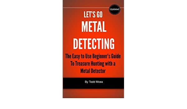 Lets Go Metal Detecting: The Easy to Use Beginners Guide to Treasure Hunting with a Metal Detector (English Edition) eBook: Todd Moss: Amazon.es: Tienda ...