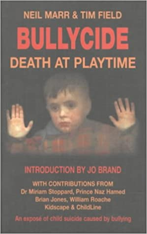 Bullycide: Death at Playtime - An Expose of Child Suicide Caused by