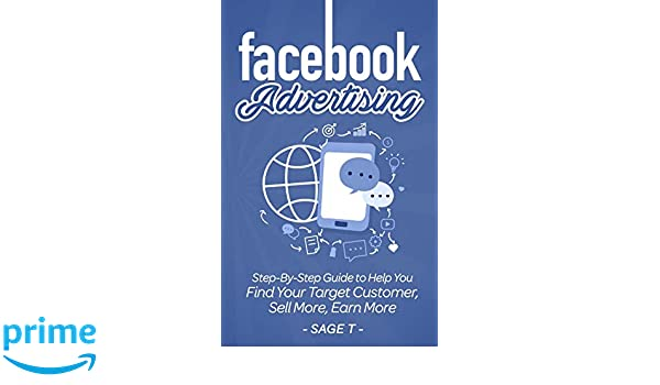 facebook advertising stepbystep guide to help you find your target customer sell more earn more