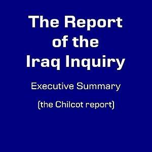 Iraq Inquiry Executive Summary: The Chilcot Report Audiobook