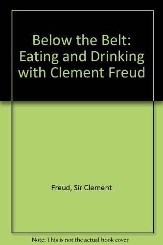 Clement Belt - Below the Belt: Eating and Drinking with Clement Freud