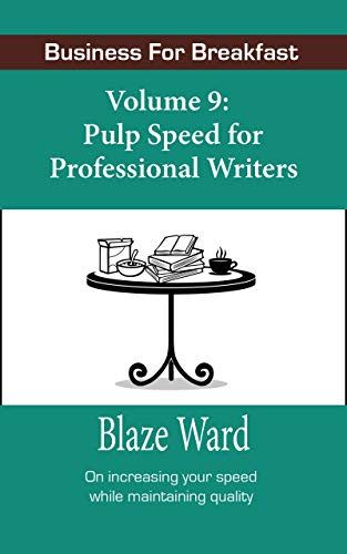 Pulp Speed for Professional Writers: Business for Breakfast, Volume 9