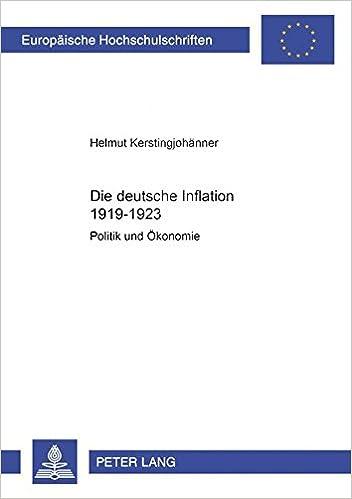 Die Deutsche Inflation 1919-1923: Politik Und Oekonomie (Europeaische Hochschulschriften)
