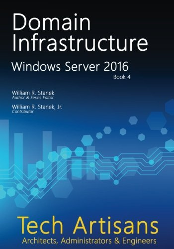 Artisan Server (Windows Server 2016: Domain Infrastructure (Tech Artisans Library for Windows Server)