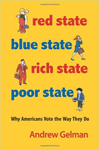 Red State Blue State Rich State Poor State Why Americans Vote The Way They Do Andrew Gelman 9780691143934 Amazon Com Books