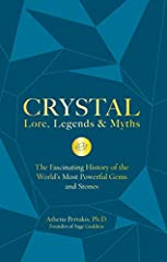 To access the power of crystals, you must know their stories. Crystal Lore, Legends & Mythspresents these fascinating historiesand legends of the world's crystals. Crystals, gems, and semi-precious stones havelong been sought fo...