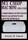 M1 CHIP MAC MINI USER GUIDE: A Complete Beginners