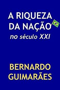 A Riqueza da Nação no Século XXI por [Guimarães, Bernardo]