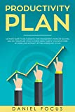 Productivity Plan: Ultimate Guide to Self Growth, Time Management, Problem Solving, and Self Discipline. Stick to these Great Habits to Achieve More by Doing Less Without Letting Stress Get to You