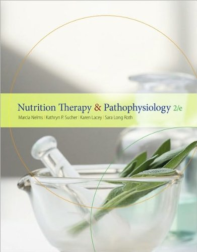 Nutrition Therapy and Pathophysiology (text only) 2nd(Second) edition by M. Nelms,K. P. Sucher,K. Lacey,S. L. Roth