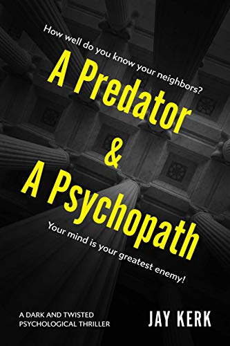 A Predator and A Psychopath: A Dark and Twisted Psychological Thriller by Jay Kerk