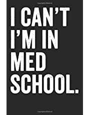 I Can't I'm In Med School: Blank Lined Journal - Notebook For Med School Students And Future Doctor Gifts