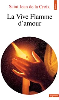 La vive flamme d'amour par Jean de la Croix