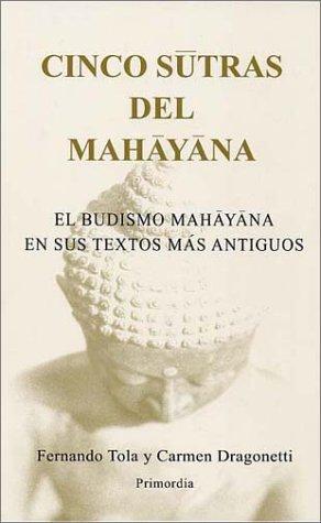 Cinco Sutras del Mahayana: El Budismo Mahayana En Sus Textos Mas Antiguos / Por Fernando Tola y Carmen Dragonetti (English and Spanish Edition) [Carmen Dragonetti - Fernando Tola] (Tapa Blanda)