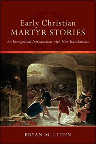 Early Christian Martyr Stories: An Evangelical Introduction