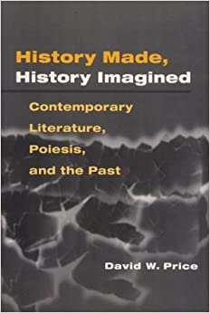 History Made, History Imagined: Contemporary Literature, Poiesis and the Past