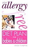 Your Allergy-Free Diet Plan for Babies and Children, Carolyn Humphries, 0572028911