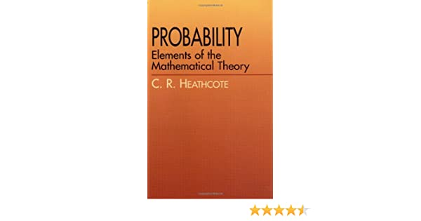 Probability: Elements of the Mathematical Theory: C. R. Heathcote ...