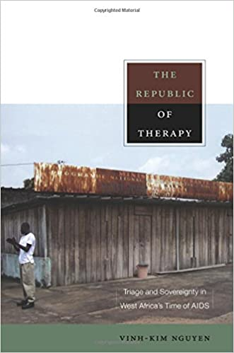 The Republic of Therapy: Triage and Sovereignty in West Africa's Time of AIDS (Body, Commodity, Text)